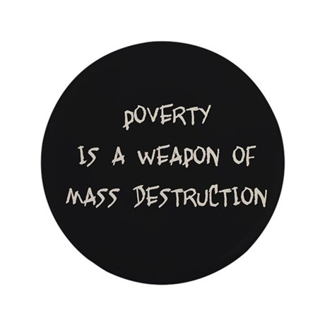 "Poverty is a Weapon 3.5"" Button"