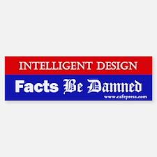 Facts Be Damned Bumper Bumper Bumper Sticker