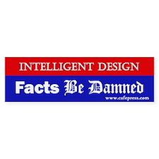 Facts Be Damned Bumper Bumper Sticker