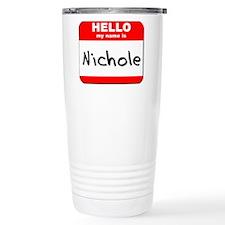 Hello my name is Nichole Travel Mug