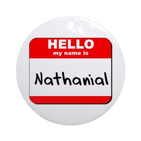 Hello my name is Nathanial Ornament (Round)
