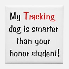 My Tracking dog is smarter... Tile Coaster