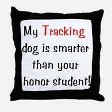 My Tracking dog is smarter... Throw Pillow
