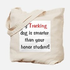 My Tracking dog is smarter... Tote Bag