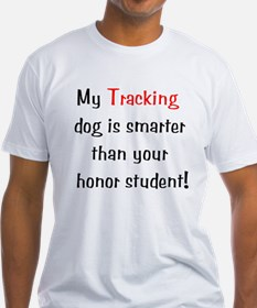 My Tracking dog is smarter... Shirt