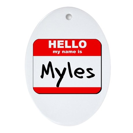 Hello my name is Myles Oval Ornament