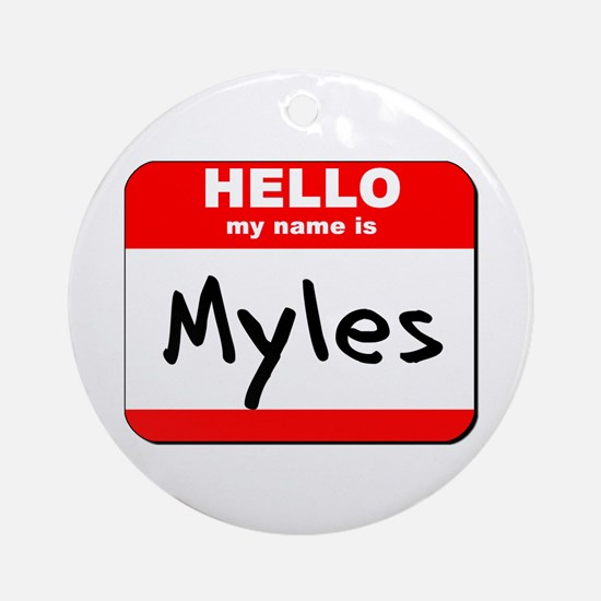 Hello my name is Myles Ornament (Round)