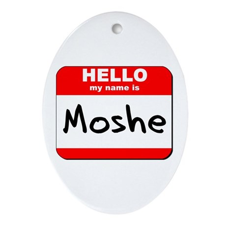 Hello my name is Moshe Oval Ornament