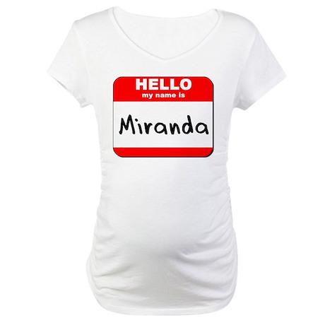 Hello my name is Miranda Maternity T-Shirt