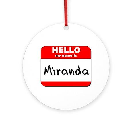 Hello my name is Miranda Ornament (Round)