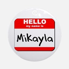 Hello my name is Mikayla Ornament (Round)