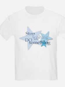 Stop Wishing and Do Something T-Shirt