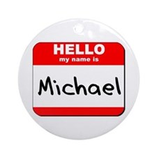 Hello my name is Michael Ornament (Round)