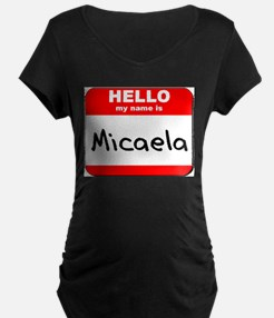 Hello my name is Micaela T-Shirt