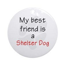 Best Friend is a Shelter Dog Ornament (Round)
