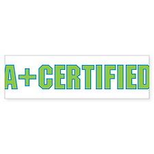 A+ Certified Bumper Bumper Sticker