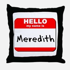 Hello my name is Meredith Throw Pillow
