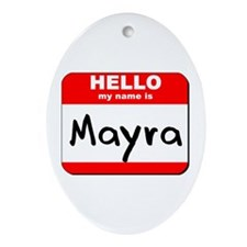 Hello my name is Mayra Oval Ornament