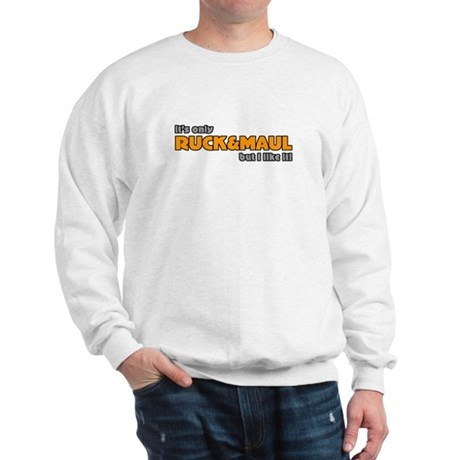 Only Ruck and Maul Rugby Humor Sweatshirt