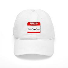 Hello my name is Maximilian Baseball Cap