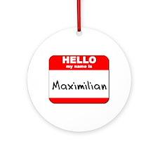 Hello my name is Maximilian Ornament (Round)
