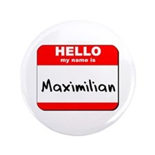 "Hello my name is Maximilian 3.5"" Button"