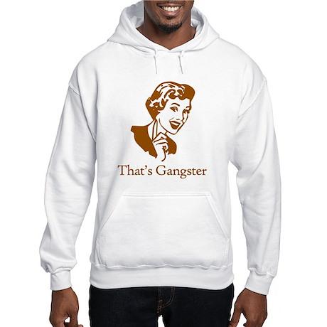 That's Gangster Hooded Sweatshirt