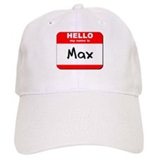 Hello my name is Max Baseball Cap