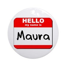 Hello my name is Maura Ornament (Round)