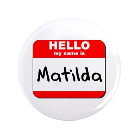 "Hello my name is Matilda 3.5"" Button"