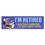 I'M RETIRED. I was tired yesterday...