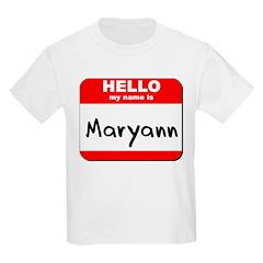 Hello my name is Maryann T-Shirt