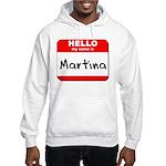 Hello my name is Martina Hooded Sweatshirt