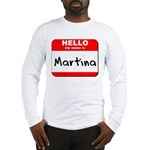 Hello my name is Martina Long Sleeve T-Shirt