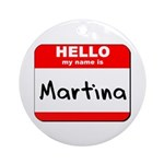 Hello my name is Martina Ornament (Round)