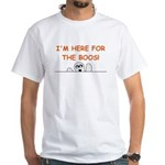 I'M HERE FOR THE BOOS White T-Shirt