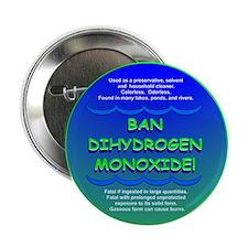 """Funny Ban Dihydrogen Monoxide H20 2.25"""" Button"""