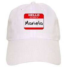 Hello my name is Mariela Baseball Cap