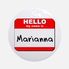 Hello my name is Marianna Ornament (Round)
