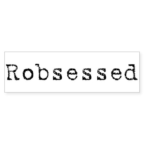 Robsessed Bumper Sticker