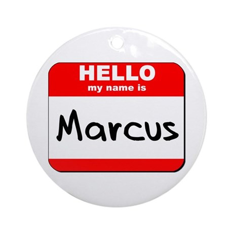 Hello my name is Marcus Ornament (Round)
