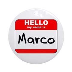 Hello my name is Marco Ornament (Round)