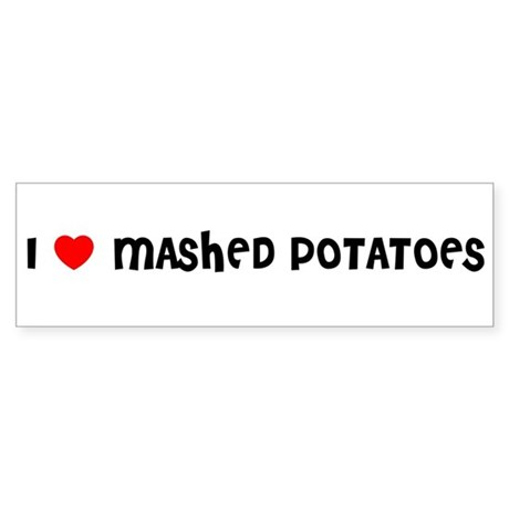 I LOVE MASHED POTATOES Bumper Sticker