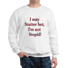 I May Stutter Sweatshirt