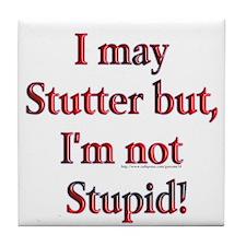 I May Stutter Tile Coaster