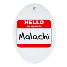 Hello my name is Malachi Oval Ornament