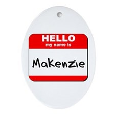 Hello my name is Makenzie Oval Ornament