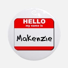 Hello my name is Makenzie Ornament (Round)