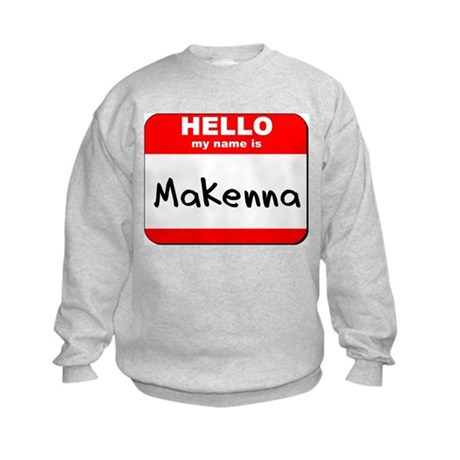 Hello my name is Makenna Kids Sweatshirt