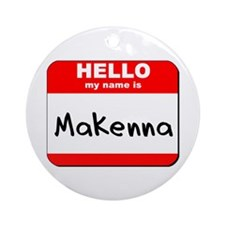 Hello my name is Makenna Ornament (Round)